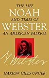 Noah Webster: The Life and Times of an American PatriotKindle Edition  byHarlow Giles Unger(Author)