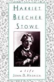 Harriet Beecher Stowe: A Life Reprint Edition  by Joan D. Hedrick  (Author)