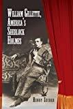 William Gillette, America's Sherlock HolmesKindle Edition  byHenry Zecher(Author)